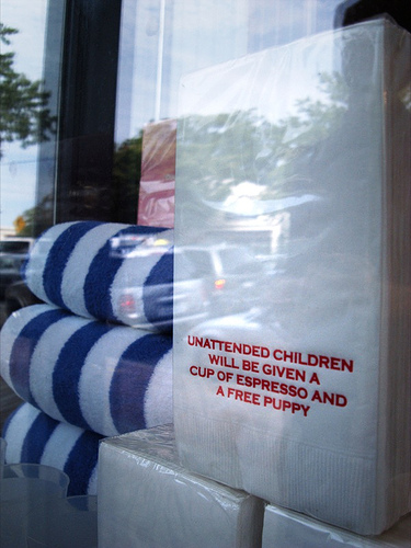 Unattended children will be given a cup of espresso and a free puppy