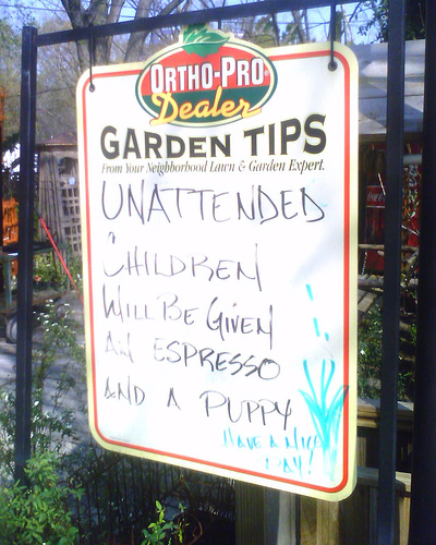 Unattended children will be given an espresso and a puppy
