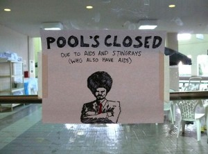 POOL'S CLOSED due to AIDS and Sting Rays (who also have AIDS)