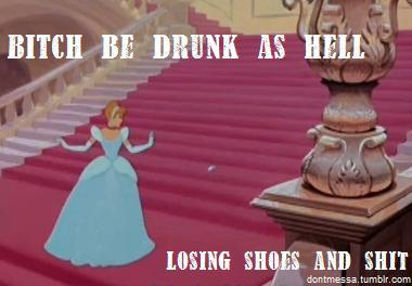 bitch be drunk as hell, losing shoes and shit