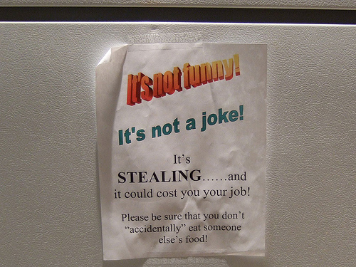 """IT's not funny! It's not a joke! It's STEALING...and it could cost you your job! Please be sure that you don't """"accidentally"""" eat someone else's food!"""