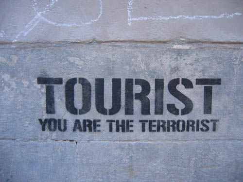 TOURIST: YOU ARE THE TERRORIST